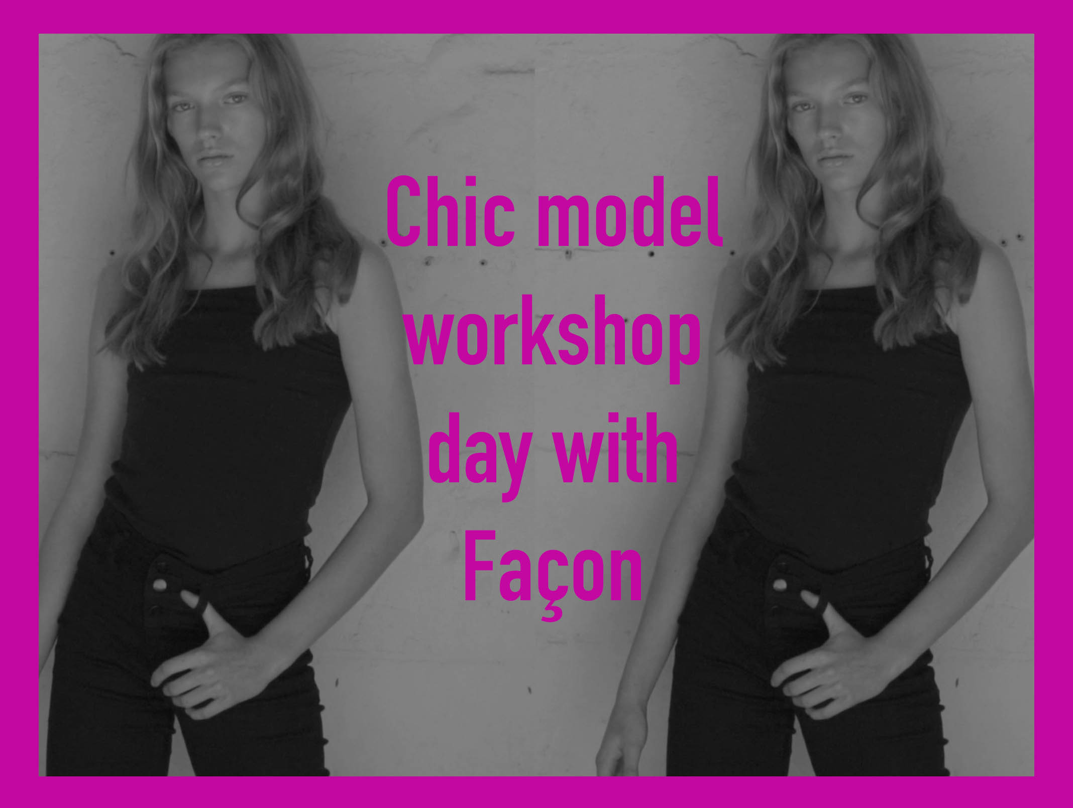 CHIC MODEL WORKSHOP AT FAÇON